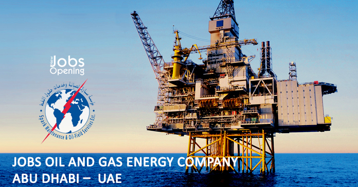 Jobs Oil and Gas Energy Company Abu Dhabi – UAE