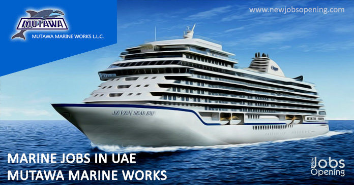 marine-jobs-in-uae-mutawa-marine-works, ook for marine job vacancy in United Arab Emirates are listed below. NewJobsOpening.com is your spouse for search job vacancy and building up a career in United Arab Emirates (UAE) which too include area of UAE.