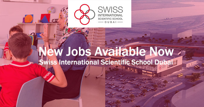 New Jobs Available Now – Swiss International Scientific School Dubai